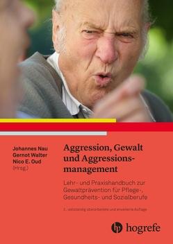 Aggression, Gewalt und Aggressionsmanagement von Nau,  Johannes, Oud,  Nico, Walter,  Gernot