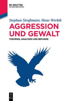 Aggression und Gewalt von Strassmaier,  Stephan, Werbik,  Hans