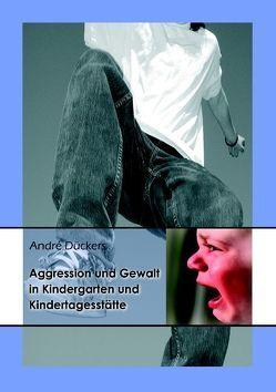 Aggression und Gewalt in Kindergarten und Kindertagesstätte von Dückers,  André