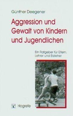 Aggression und Gewalt von Kindern und Jugendlichen von Deegener,  Günther