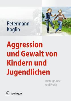 Aggression und Gewalt von Kindern und Jugendlichen von Koglin,  Ute, Petermann,  Franz