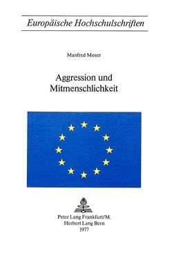 Aggression und Mitmenschlichkeit von Moser,  Manfred