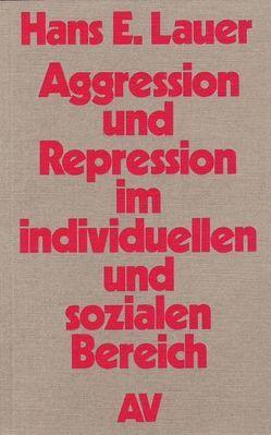 Aggression und Repression im individuellen und sozialen Bereich von Lauer,  Hans E