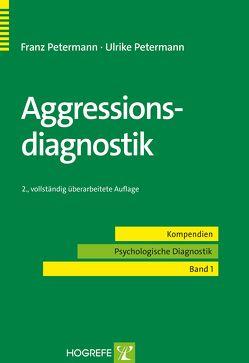 Aggressionsdiagnostik von Petermann,  Franz, Petermann,  Ulrike