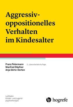 Aggressiv-oppositionelles Verhalten im Kindesalter von Döpfner,  Manfred, Görtz-Dorten,  Anja, Petermann,  Franz