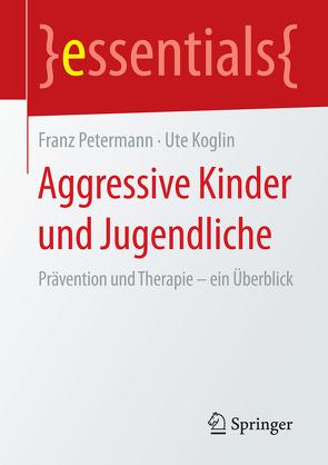 Aggressive Kinder und Jugendliche von Koglin,  Ute, Petermann,  Franz