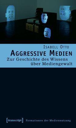 Aggressive Medien von Otto,  Isabell