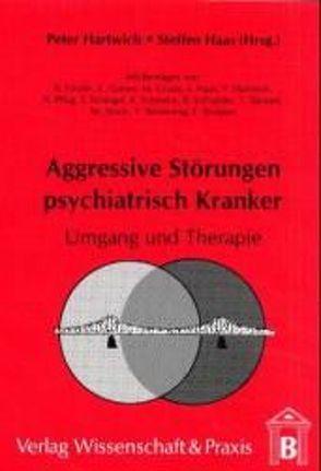 Aggressive Störungen psychiatrisch Kranker von Haas,  Steffen, Hartwich,  Peter