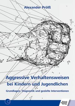Aggressive Verhaltensweisen bei Kindern und Jugendlichen von Proelß,  Alexander