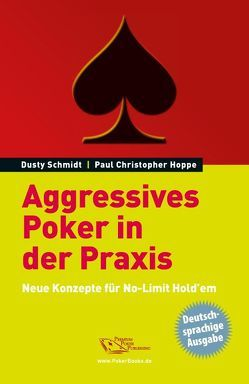 Aggressives Poker in der Praxis von Hoppe,  Paul, Schmidt,  Dusty, Vollmar,  Rainer