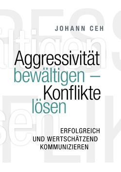 Aggressivität bewältigen – Konflikte lösen von Ceh,  Johann