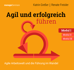Agil und erfolgreich führen Modul I: Agile Arbeitswelt und die Führung im Wandel von Freisler,  Renate, Greßer,  Katrin