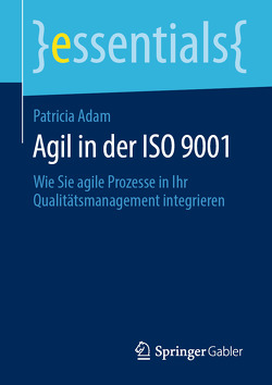 Agil in der ISO 9001 von Adam,  Patricia