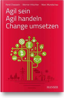Agil sein – Agil handeln – Change umsetzen von Chassein,  René, Hitschler,  Werner, Mundschau,  Marc
