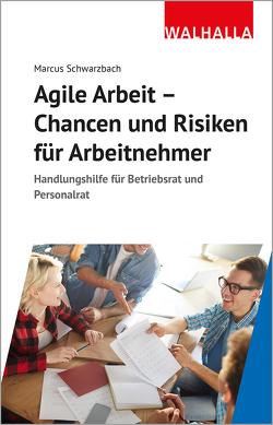 Agile Arbeit – Chancen und Risiken für Arbeitnehmer von Schwarzbach,  Marcus