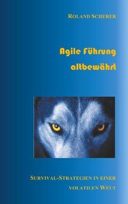 Agile Führung altbewährt von Scherer,  Roland
