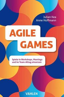 Agile Games von Hoffmann,  Anne, Kea,  Julian