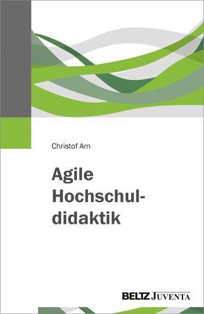 Agile Hochschuldidaktik von Arn,  Christof