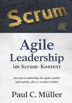 Agile Leadership im Scrum-Kontext von Müller,  Paul C.