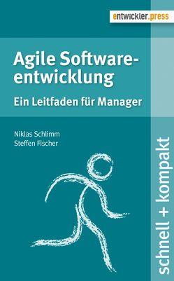 Agile Softwareentwicklung von Fischer,  Steffen, Schlimm,  Niklas