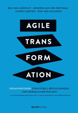 Agile Transformation von Bethien,  Miriam, Karsten,  Astrid, Lieshout,  Bas van, Reitenbach,  Claudia, Solingen,  Rini van, Waal,  Hendrik-Jan van der