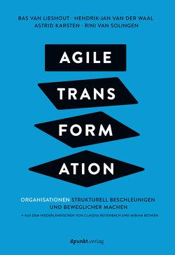 Agile Transformation von Bethien,  Miriam, Karsten,  Astrid, Reitenbach,  Claudia, van der Waal,  Hendrik-Jan, van Lieshout,  Bas, van Solingen,  Rini