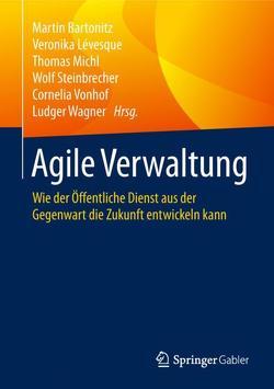 Agile Verwaltung von Bartonitz,  Martin, Lévesque,  Veronika, Michl,  Thomas, Steinbrecher,  Wolf, Vonhof,  Cornelia, Wagner,  Ludger
