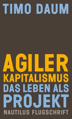 Agiler Kapitalismus von Daum,  Timo, Massute,  Susann, Moore,  Phoebe