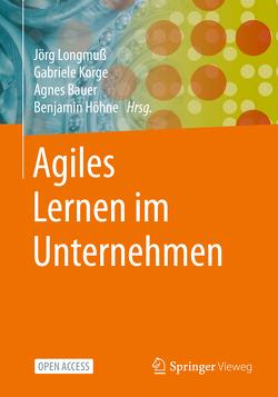 Agiles Lernen im Unternehmen von Bauer,  Agnes, Höhne,  Benjamin, Korge,  Gabriele, Longmuß,  Jörg