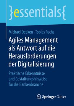 Agiles Management als Antwort auf die Herausforderungen der Digitalisierung von Deeken,  Michael, Fuchs,  Tobias