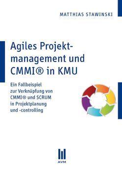 Agiles Projektmanagement und CMMI® in KMU von Stawinski,  Matthias