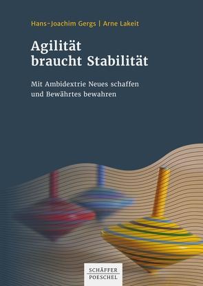 Agilität braucht Stabilität von Gergs,  Hans-Joachim, Lakeit,  Arne