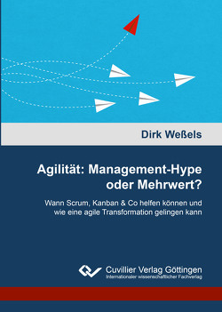 Agilität: Management-Hype oder Mehrwert? von Weßels,  Dirk