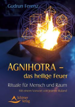 Agnihotra das heilige Feuer von Ferenz,  Gudrun, Ruland,  Jeanne