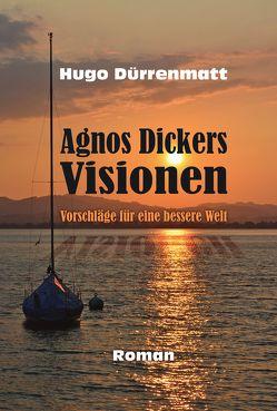 Agnos Dickers Visionen von Dürrenmatt,  Hugo