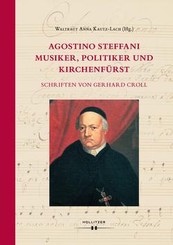 Agostino Steffani. Musiker, Politiker und Kirchenfürst von Croll,  Gerhard, Kautz-Lach,  Waltraut Anna