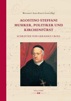 Agostino Steffani – Musiker, Politiker und Kirchenfürst von Croll,  Gerhard, Kautz-Lach,  Waltraut Anna