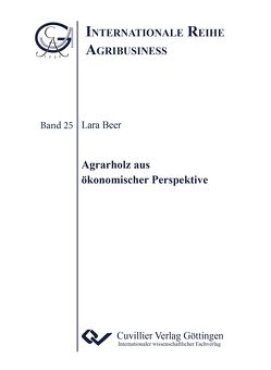 Agrarholz aus ökonomischer Perspektive (Band 25) von Beer,  Lara