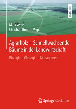 Agrarholz – Schnellwachsende Bäume in der Landwirtschaft von Boehm,  Christian, Veste,  Maik