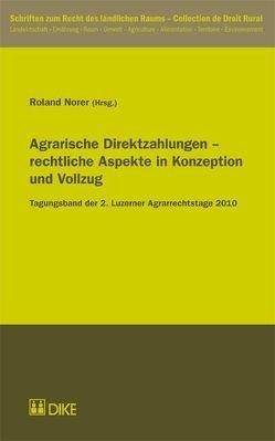 Agrarische Direktzahlungen – rechtliche Aspekte in Konzeption und Vollzug von Norer,  Roland