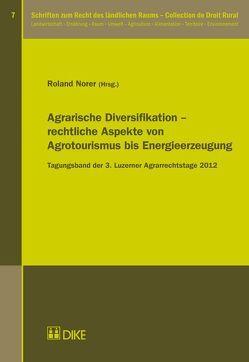 Agrarische Diversifikation – rechtliche Aspekte von Agrotourismus bis Energieerzeugung von Norer,  Roland
