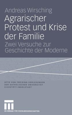 Agrarischer Protest und Krise der Familie von Wirsching,  Andreas