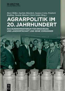 Agrarpolitik im 20. Jahrhundert von Bitterlich,  Joachim, Corni,  Gustavo, Dornheim,  Andreas, Kießling,  Friedrich, Möller,  Horst, Münkel,  Daniela