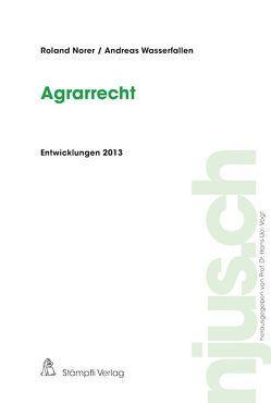 Agrarrecht, Entwicklungen 2013 von Norer,  Roland, Wasserfallen,  Andreas