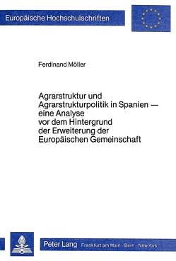 Agrarstruktur und Agrarstrukturpolitik in Spanien von Möller,  Ferdinand
