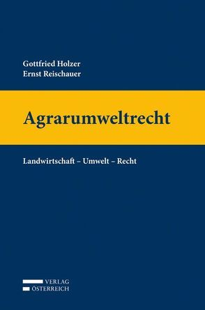 Agrarumweltrecht von Holzer,  Gottfried, Reischauer,  Ernst