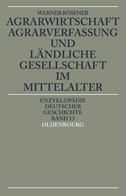 Agrarwirtschaft, Agrarverfassung und ländliche Gesellschaft im Mittelalter von Rösener,  Werner