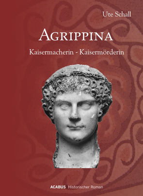 Agrippina. Kaisermacherin – Kaisermörderin von Schall,  Ute