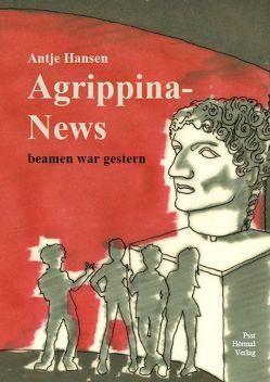 Agrippina-News, beamen war gestern von Hansen,  Antje