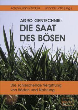 AGRO-Gentechnik: Die Saat des Bösen von Andrioli,  Antonio Inácio, Fuchs,  Richard